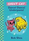 Ballet Cat Dance! Dance! Underpants! (Ballet Cat, #2)