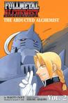 Fullmetal Alchemist: The Abducted Alchemist (Fullmetal Alchemist, #2)
