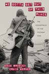 We Gotta Get Out of This Place: The Soundtrack of the Vietnam War (Culture, Politics, and the Cold War)