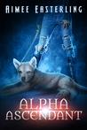 Alpha Ascendant (Wolf Rampant, #3)