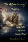 The Adventures of Pirates: Tall Tales and Other Short Stories