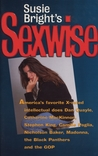 Susie Bright's Sexwise: America's Favorite X-Rated Intellectual Does Dan Quayle, Catharine MacKinnon, Stephen King, Camille Paglia, Nicholson Baker, Madonna, and the Black Panthers