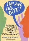 Hear Us Out!: Lesbian and Gay Stories of Struggle, Progress, and Hope, 1950 to the Present