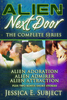 Alien Next Door: The Complete Series (Alien Next Door, #1-3)