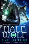 Half Wolf (Alpha Underground, #1)