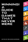Winning! A Guide to Games That Never Were