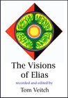 The Visions of Elias: A True Story of Life in the Spirit