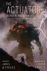 Borderlands Anthology (The Actuator, #1.5)