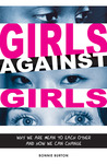 Girls Against Girls: Why We Are Mean to Each Other and How We Can Change