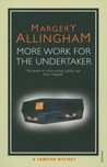 More Work for the Undertaker (Albert Campion Mystery, #13)