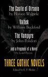 Three Gothic Novels: The Castle of Otranto, Vathek, The Vampyre, and a Fragment of a Novel