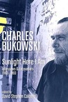Charles Bukowski: Sunlight Here I am - Interviews and Encounters 1963-1993