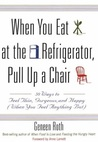 When You Eat at the Refrigerator, Pull Up a Chair: 50 Ways to Feel Thin, Gorgeous, and Happy {When You Feel Anything But}