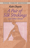 A Pair of Silk Stockings and Other Short Stories