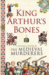 King Arthur's Bones (The Medieval Murderers, #5)