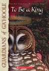 To Be a King (Guardians of Ga'Hoole, #11)