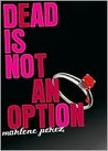 Dead Is Not An Option (Dead Is, #5)