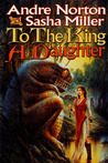 To the King a Daughter (The Cycle of Oak, Yew, Ash, and Rowan, #1)