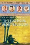 The Slave-girl from Jerusalem (The Roman Mysteries, #13)