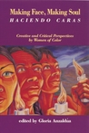 Making Face, Making Soul/Haciendo Caras: Creative and Critical Perspectives by Feminists of Color