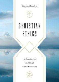 Christian Ethics: An Introduction to Biblical Moral Reasoning-Wayne Grudem, 2018