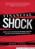 Financial Shock: A 360? Look at the Subprime Mortgage Implosion, and How to Avoid the Next Financial Crisis