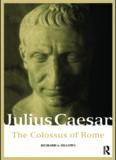 Julius Caesar: The Colossus of Rome (Roman Imperial Biographies)
