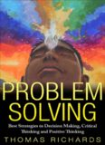 Problem Solving: Best Strategies to Decision Making, Critical Thinking and Positive Thinking