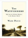 The Wayfinders: Why Ancient Wisdom Matters in the Modern World (CBC Massey Lecture)