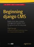Beginning Django CMS: Build a fi rst-class content management system from the ground up the easy