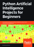 Python Artificial Intelligence Projects for Beginners: Get up and running with Artificial Intelligence using 8 smart and exciting AI applications