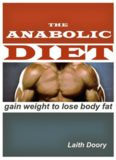 The Anabolic Diet: Gain Weight to Lose Body Fat