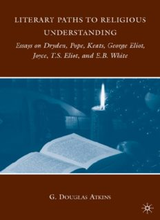 Literary paths to religious understanding : essays on Dryden, Pope, Keats, George Eliot, Joyce, T.S. Eliot, and E.B. White