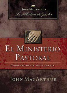 El ministerio pastoral: Cómo pastorear bíblicamente (John MacArthur La Biblioteca del Pastor)