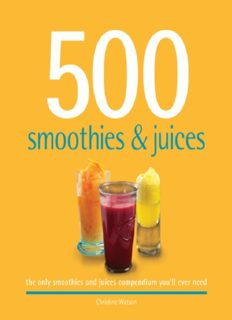 500 Smoothies & Juices: The Only Smoothie & Juice Compendium You'll Ever Need