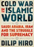 Cold War In The Islamic World: Saudi Arabia, Iran And The Struggle For Supremacy.