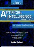 Java: Artificial Intelligence; Made Easy, w / Java Programming