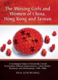 """The missing girls and women of China, Hong Kong, and Taiwan : a sociological study of infanticide, forced prostitution, political imprisonment, """"ghost brides,"""" runaways, and thrownaways, 1900-2000s"""