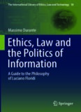 Ethics, Law and the Politics of Information : a Guide to the Philosophy of Luciano Floridi