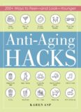 Anti-Aging Hacks: 200+ Ways to Feel and Look Younger