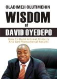 Wisdom of David Oyedepo: How to Build a Great Ministry & Get Phenomenal Results