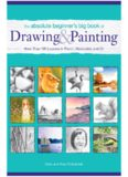 The Absolute Beginner's Big Book of Drawing and Painting  More Than 100 Lessons in Pencil, Watercolor and Oil
