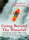 Going beyond the waterfall : managing scope effectively across the project life cycle