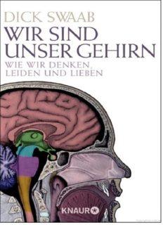 Wir sind unser Gehirn. Wie wir denken, leiden und lieben