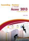 Succeeding in Business™ with Microsoft® Access® 2013: A Problem-Solving Approach