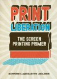 Print liberation : the screen printing primer