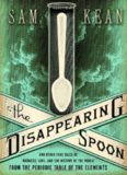 The Disappearing Spoon: And Other True Tales of Madness, Love, and the History of the World From