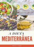 A Dieta Mediterrânea: O Guia Completo + 25 receitas para o seu dia a dia (Edições Saúde Mais Livro