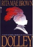 Dolley- A Novel of Dolley Madison in Love and War