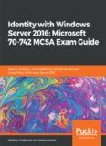 Identity with Windows Server 2016 : Microsoft 70-742 MCSA Exam Guide